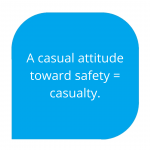 a casual attitude toward safety = casualty