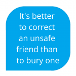 its better to correct an unsafe friend