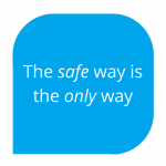 the safety way is the only way