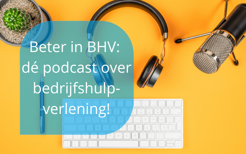 Beter in BHV podcast over bedrijfshulpverlening